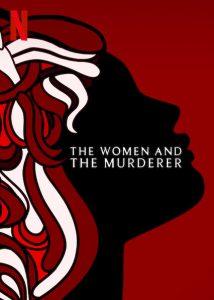 ดูสารคดี The Women and the Murderer (2021) ผู้หญิงกับฆ่าตกร